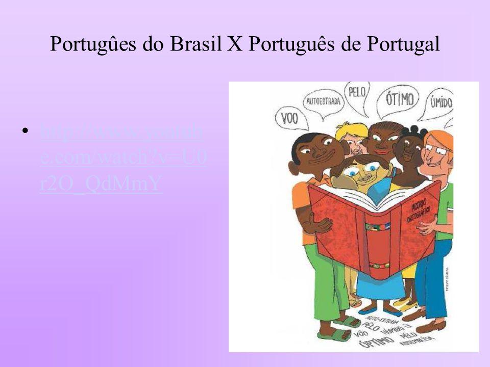 Portugûes do Brasil X Português de Portugal http://www.youtub e.com/watch?v=U0 r2O_QdMmYhttp://www.youtub e.com/watch?v=U0 r2O_QdMmY
