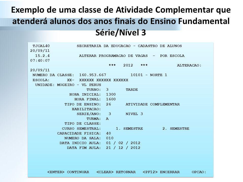 Exemplo de uma classe de Atividade Complementar que atenderá alunos dos anos finais do Ensino Fundamental Série/Nível 3 TJCAL40 SECRETARIA DA EDUCACAO