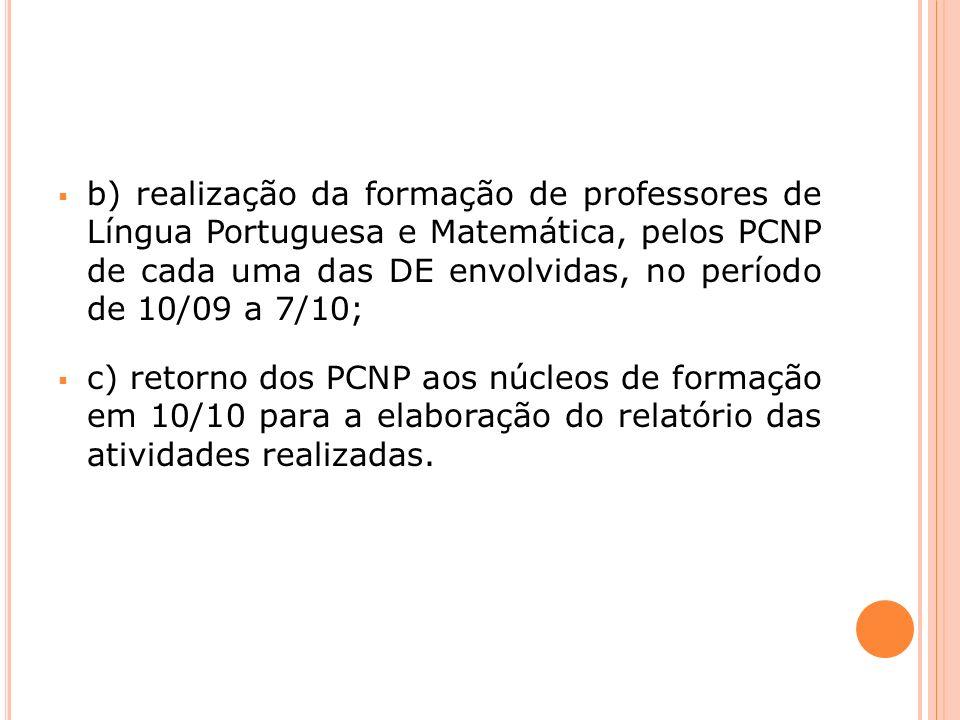 b) realização da formação de professores de Língua Portuguesa e Matemática, pelos PCNP de cada uma das DE envolvidas, no período de 10/09 a 7/10; c) r