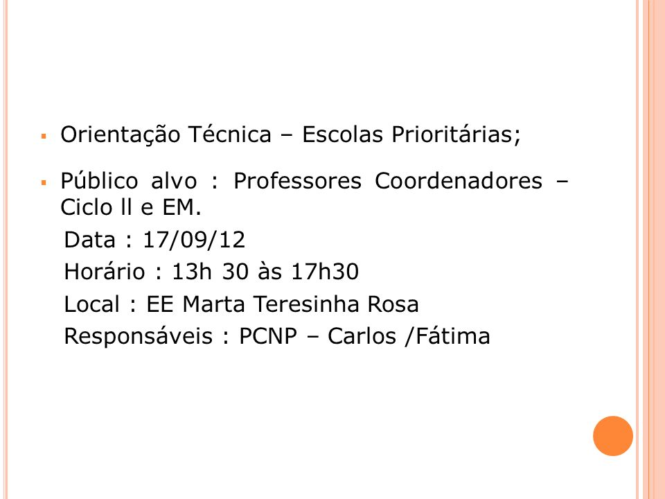 Orientação Técnica – Escolas Prioritárias; Público alvo : Professores Coordenadores – Ciclo ll e EM. Data : 17/09/12 Horário : 13h 30 às 17h30 Local :