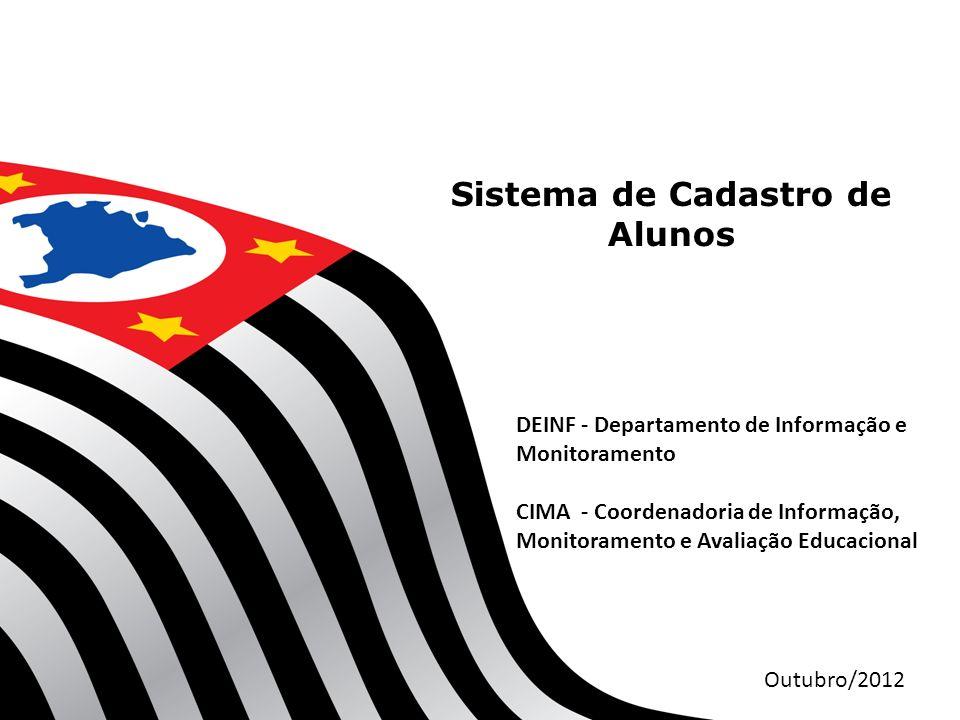 Sistema de Cadastro de Alunos DEINF - Departamento de Informação e Monitoramento CIMA - Coordenadoria de Informação, Monitoramento e Avaliação Educacional Outubro/2012
