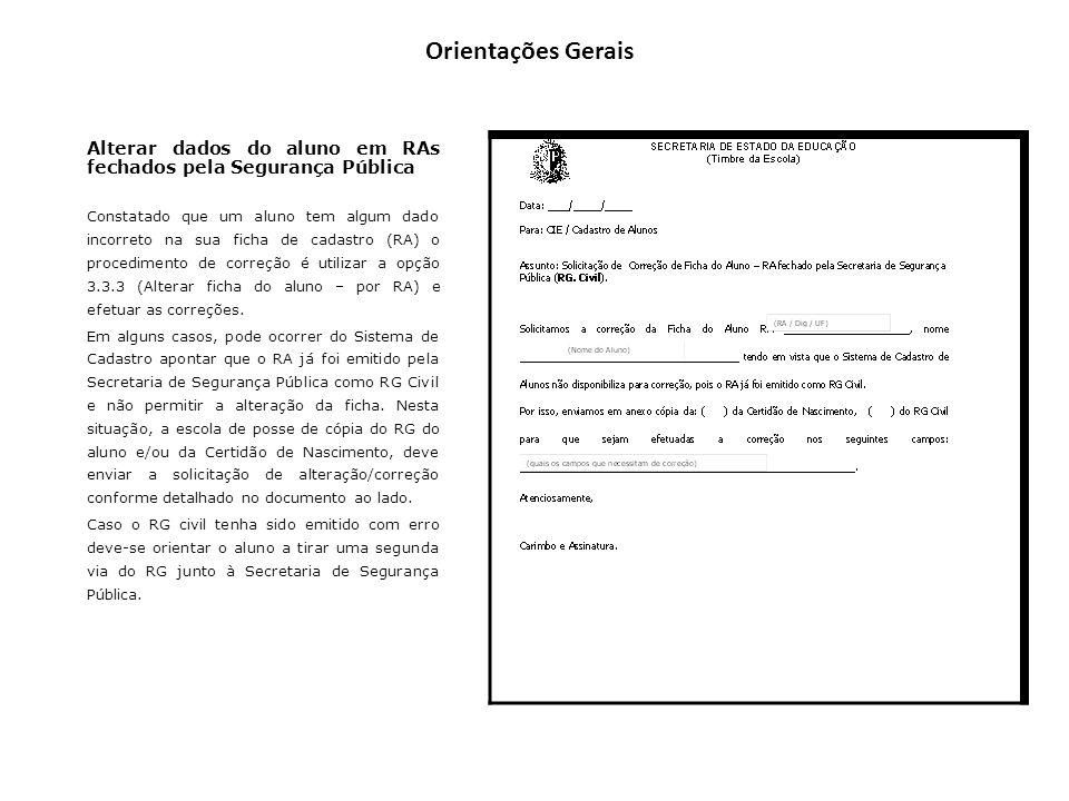 Orientações Gerais Alterar dados do aluno em RAs fechados pela Segurança Pública Constatado que um aluno tem algum dado incorreto na sua ficha de cada