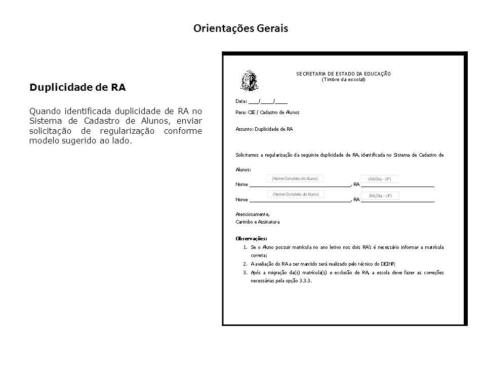 Orientações Gerais Duplicidade de RA Quando identificada duplicidade de RA no Sistema de Cadastro de Alunos, enviar solicitação de regularização confo