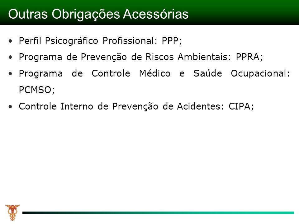 Outras Obrigações Acessórias Perfil Psicográfico Profissional: PPP; Programa de Prevenção de Riscos Ambientais: PPRA; Programa de Controle Médico e Saúde Ocupacional: PCMSO; Controle Interno de Prevenção de Acidentes: CIPA;