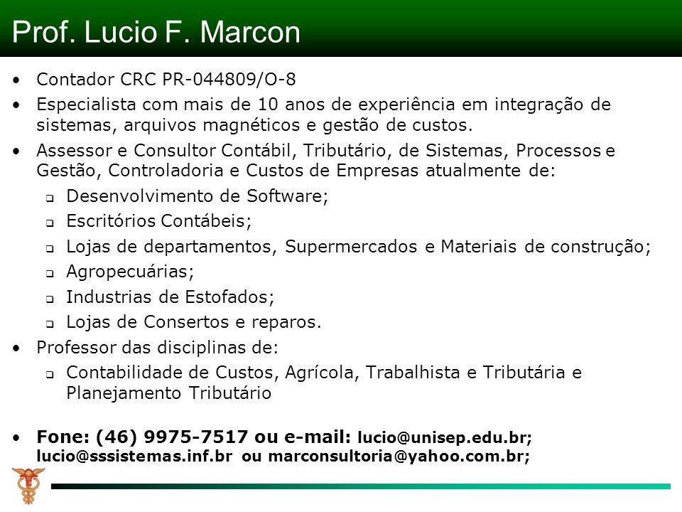 Prof. Lucio F. Marcon Contador CRC PR-044809/O-8 Especialista com mais de 10 anos de experiência em integração de sistemas, arquivos magnéticos e gest