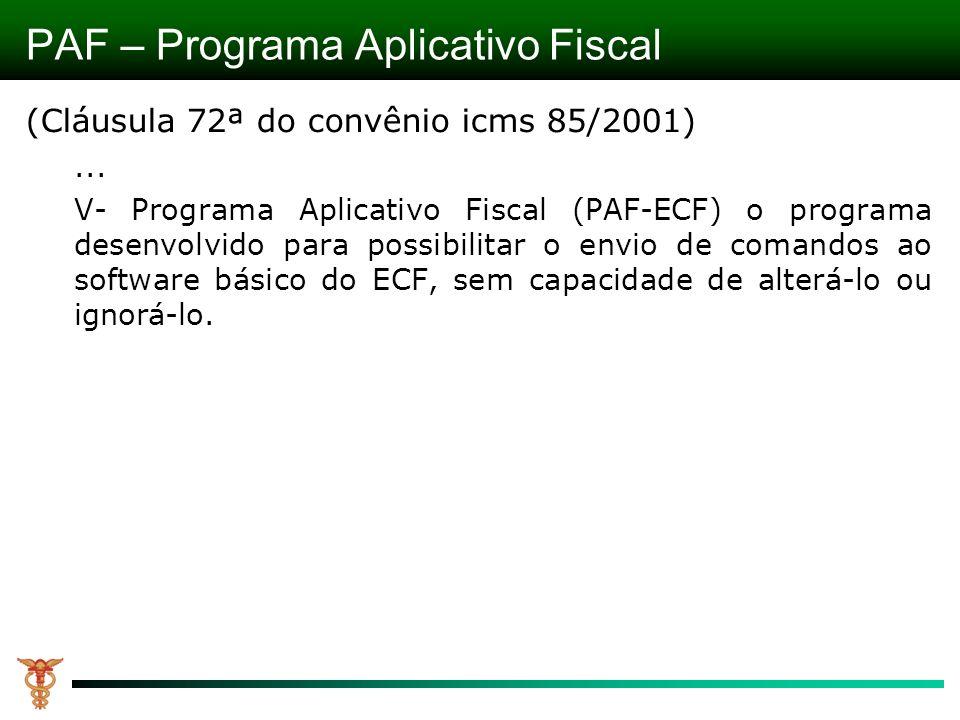 PAF – Programa Aplicativo Fiscal (Cláusula 72ª do convênio icms 85/2001)... V- Programa Aplicativo Fiscal (PAF-ECF) o programa desenvolvido para possi