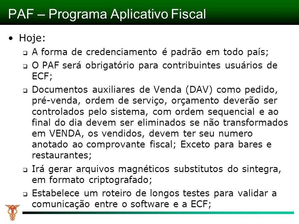 Hoje: A forma de credenciamento é padrão em todo país; O PAF será obrigatório para contribuintes usuários de ECF; Documentos auxiliares de Venda (DAV)