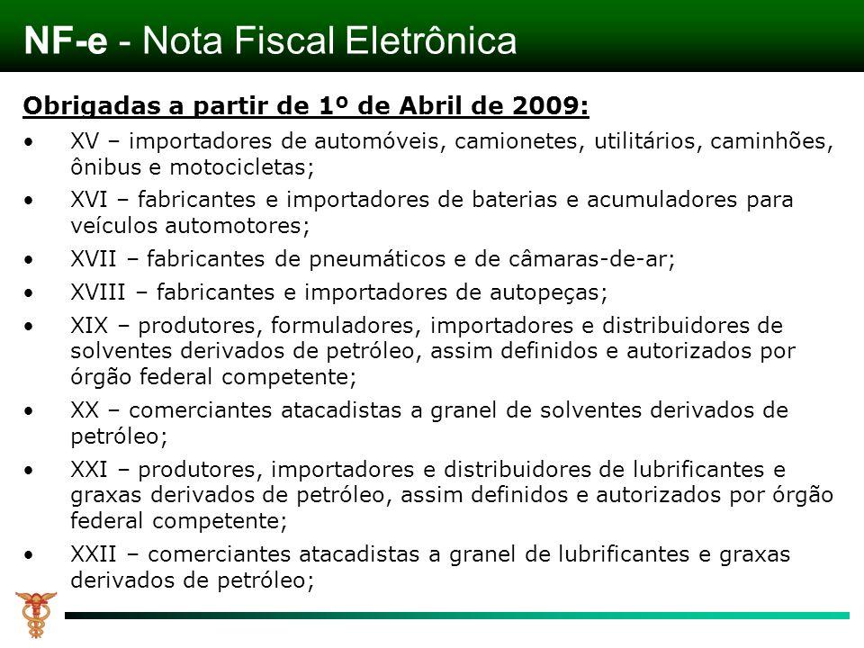 NF-e - Nota Fiscal Eletrônica Obrigadas a partir de 1º de Abril de 2009: XV – importadores de automóveis, camionetes, utilitários, caminhões, ônibus e