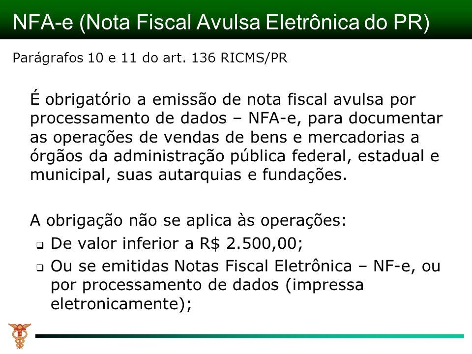 NFA-e (Nota Fiscal Avulsa Eletrônica do PR) Parágrafos 10 e 11 do art. 136 RICMS/PR É obrigatório a emissão de nota fiscal avulsa por processamento de