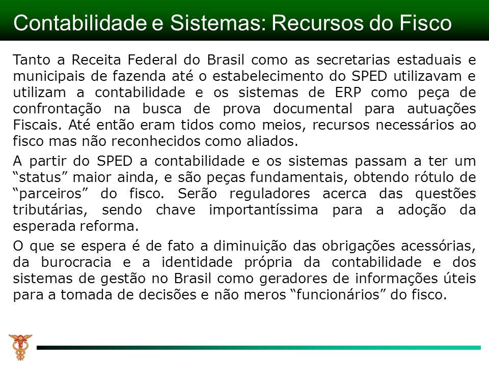 Contabilidade e Sistemas: Recursos do Fisco Tanto a Receita Federal do Brasil como as secretarias estaduais e municipais de fazenda até o estabelecime