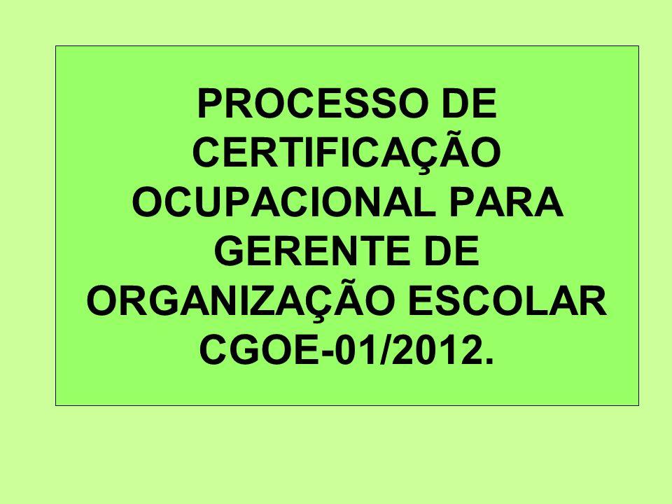 PROCESSO DE CERTIFICAÇÃO OCUPACIONAL PARA GERENTE DE ORGANIZAÇÃO ESCOLAR CGOE-01/2012.