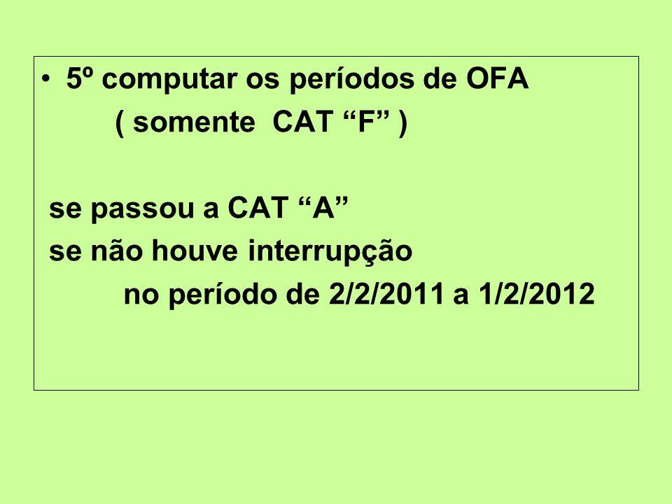 5º computar os períodos de OFA ( somente CAT F ) se passou a CAT A se não houve interrupção no período de 2/2/2011 a 1/2/2012