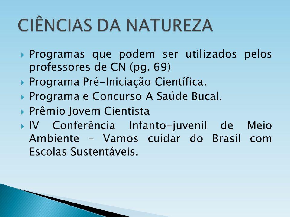 Programas que podem ser utilizados pelos professores de CN (pg. 69) Programa Pré-Iniciação Científica. Programa e Concurso A Saúde Bucal. Prêmio Jovem