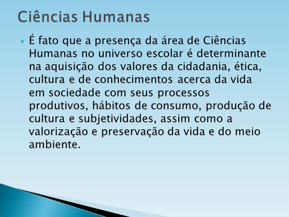 É fato que a presença da área de Ciências Humanas no universo escolar é determinante na aquisição dos valores da cidadania, ética, cultura e de conhec