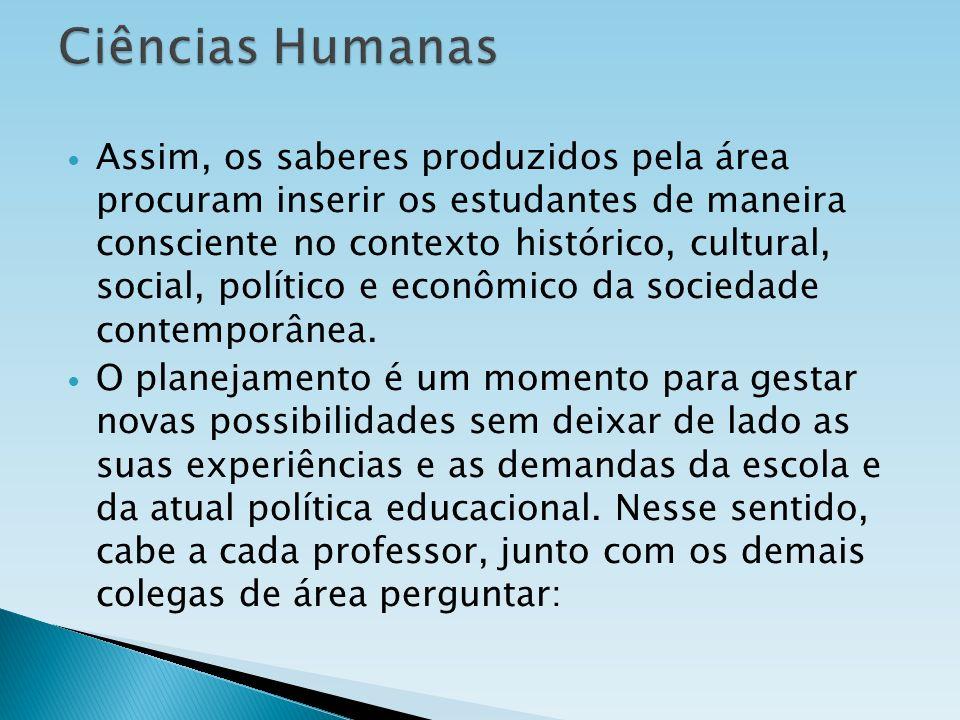 Assim, os saberes produzidos pela área procuram inserir os estudantes de maneira consciente no contexto histórico, cultural, social, político e econôm