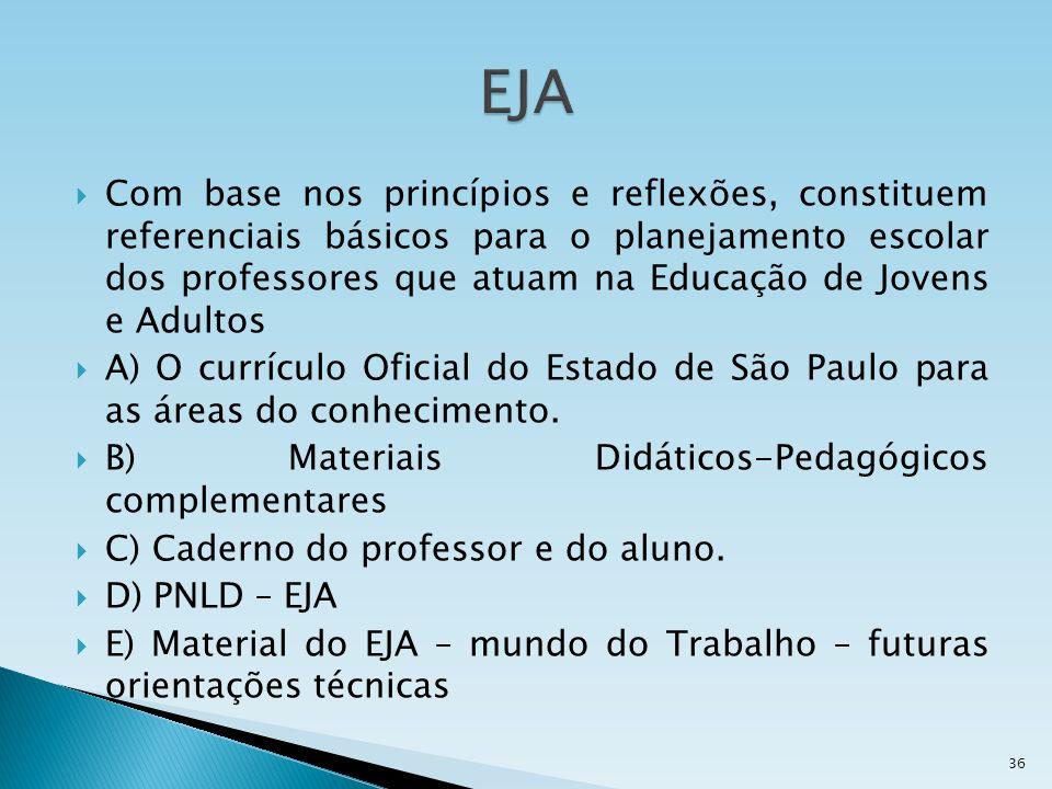 Com base nos princípios e reflexões, constituem referenciais básicos para o planejamento escolar dos professores que atuam na Educação de Jovens e Adu