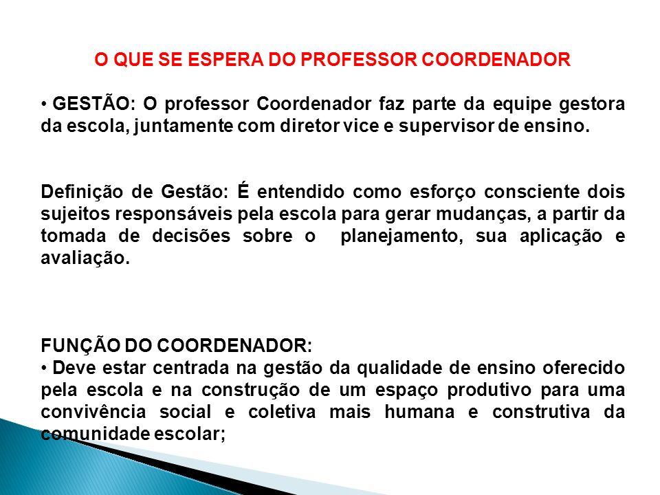 O QUE SE ESPERA DO PROFESSOR COORDENADOR GESTÃO: O professor Coordenador faz parte da equipe gestora da escola, juntamente com diretor vice e supervis