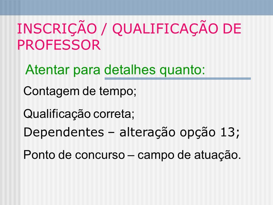 INSCRIÇÃO / QUALIFICAÇÃO DE PROFESSOR Atentar para detalhes quanto: Qualificação correta; Contagem de tempo; Ponto de concurso – campo de atuação. Dep