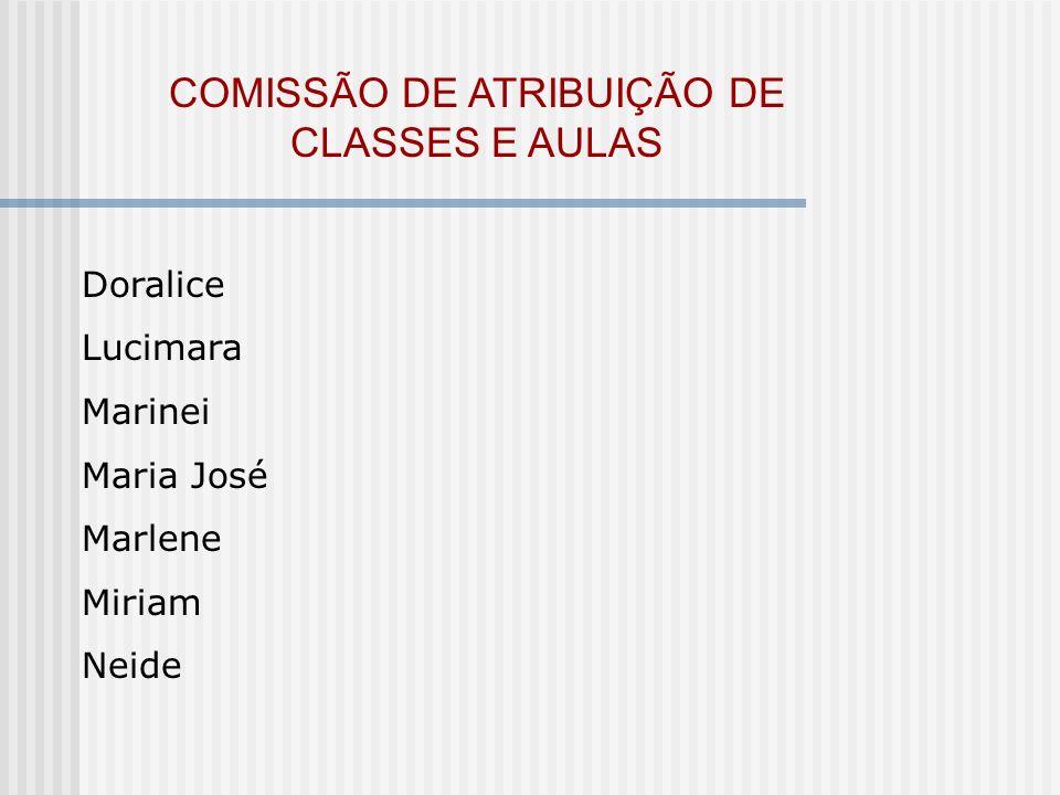COMISSÃO DE ATRIBUIÇÃO DE CLASSES E AULAS Doralice Lucimara Marinei Maria José Marlene Miriam Neide