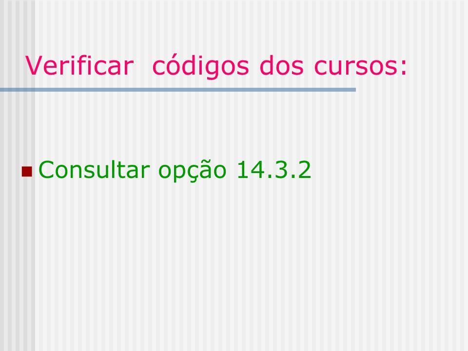 Verificar códigos dos cursos: Consultar opção 14.3.2
