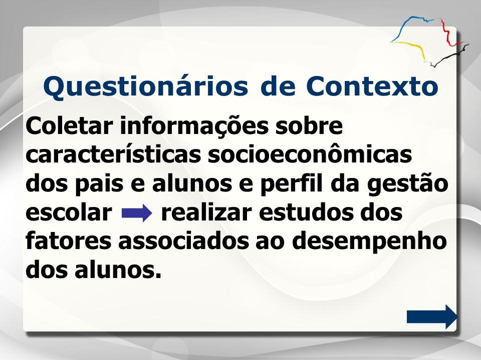 Questionários de Contexto Coletar informações sobre características socioeconômicas dos pais e alunos e perfil da gestão escolar realizar estudos dos