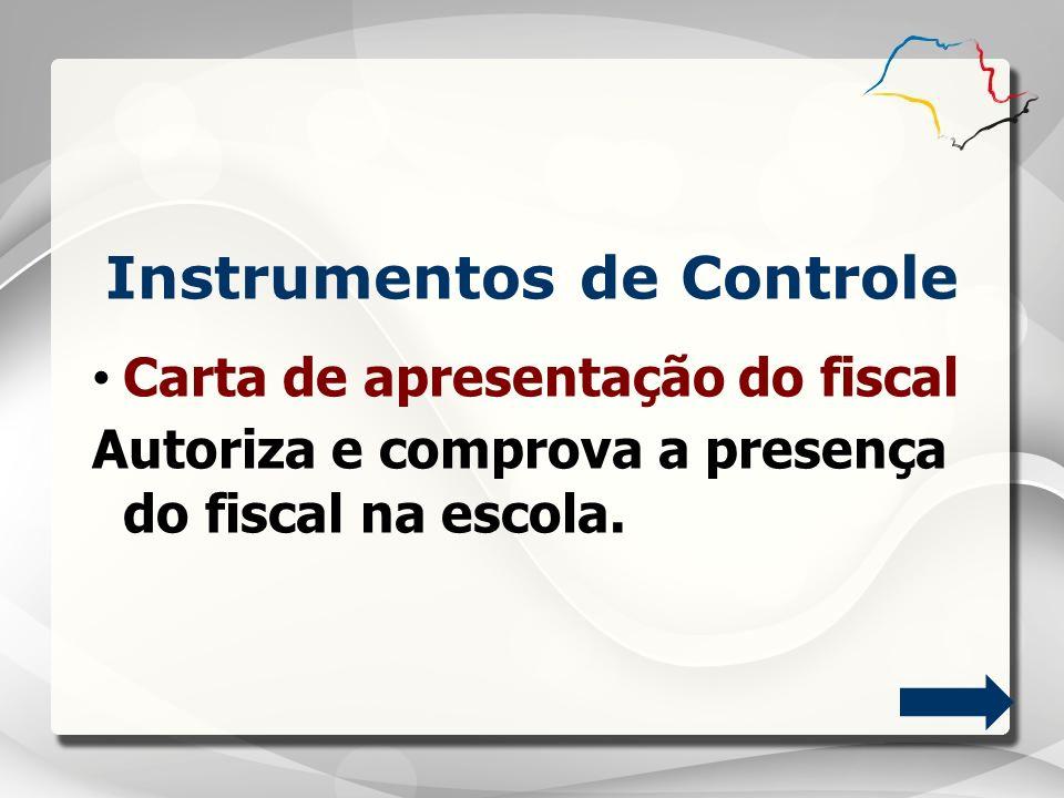 Carta de apresentação do fiscal Autoriza e comprova a presença do fiscal na escola. Instrumentos de Controle