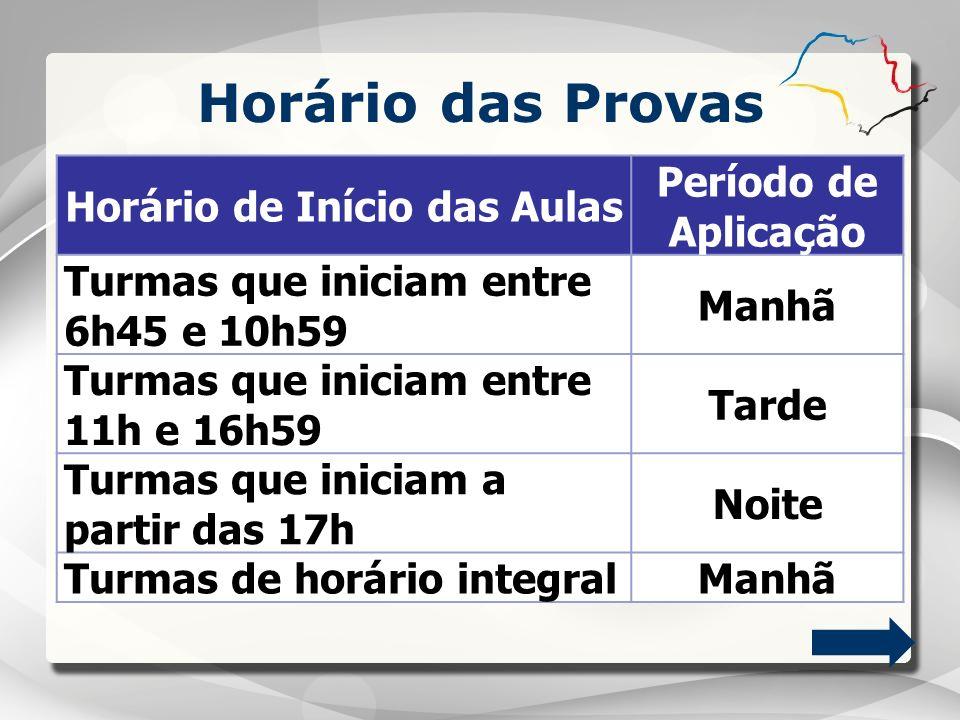 Horário das Provas Horário de Início das Aulas Período de Aplicação Turmas que iniciam entre 6h45 e 10h59 Manhã Turmas que iniciam entre 11h e 16h59 T