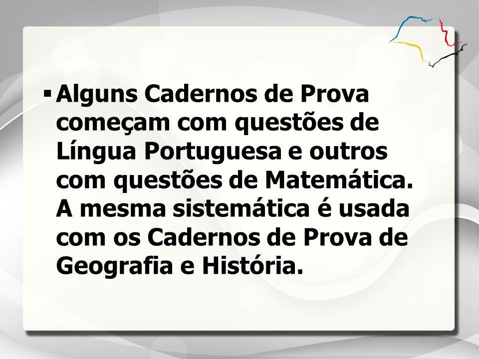 Alguns Cadernos de Prova começam com questões de Língua Portuguesa e outros com questões de Matemática. A mesma sistemática é usada com os Cadernos de