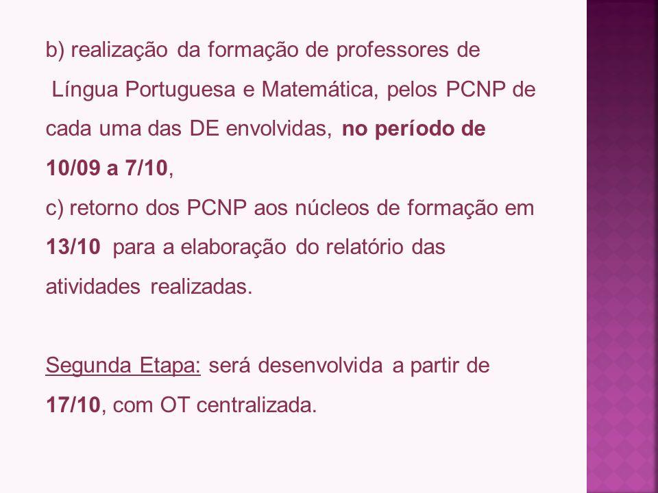 · Orientações Técnicas (OT) descentralizadas: a)do grupo formador para os demais PCNP das DE que compõem os Núcleos, dia 10/09 (um núcleo fará a OT no