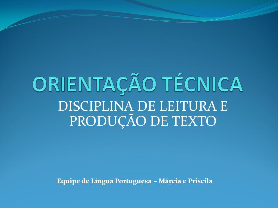 DISCIPLINA DE LEITURA E PRODUÇÃO DE TEXTO Equipe de Língua Portuguesa – Márcia e Priscila