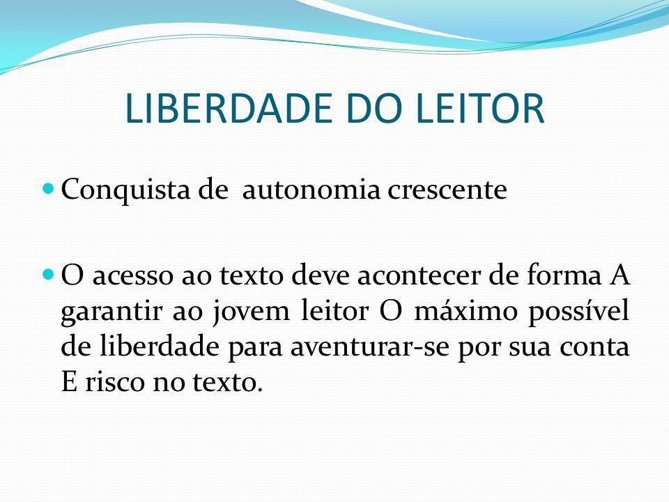 LIBERDADE DO LEITOR Conquista de autonomia crescente O acesso ao texto deve acontecer de forma A garantir ao jovem leitor O máximo possível de liberda