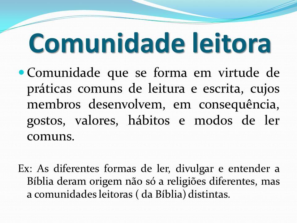 Comunidade leitora Comunidade leitora Comunidade que se forma em virtude de práticas comuns de leitura e escrita, cujos membros desenvolvem, em conseq