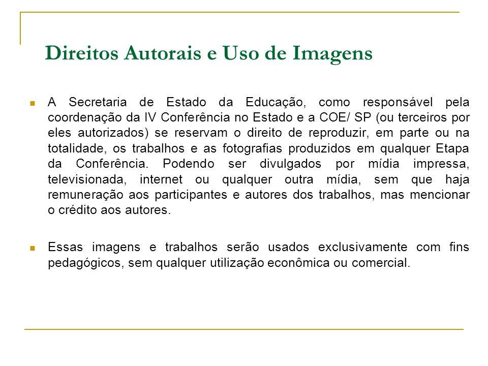 Direitos Autorais e Uso de Imagens A Secretaria de Estado da Educação, como responsável pela coordenação da IV Conferência no Estado e a COE/ SP (ou t