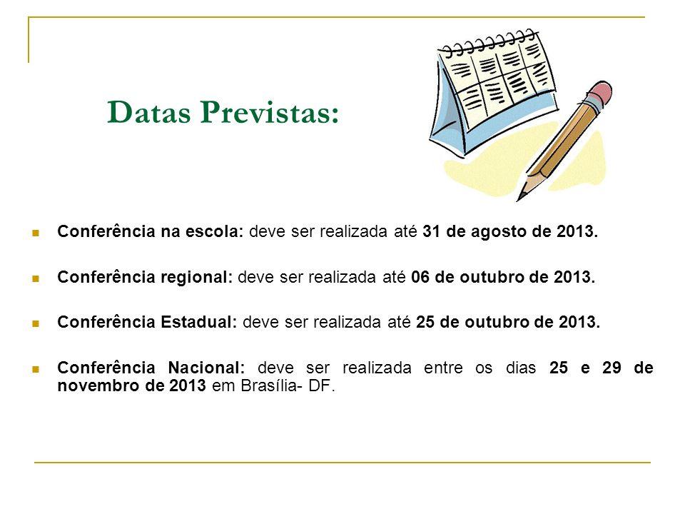 Datas Previstas: Conferência na escola: deve ser realizada até 31 de agosto de 2013. Conferência regional: deve ser realizada até 06 de outubro de 201
