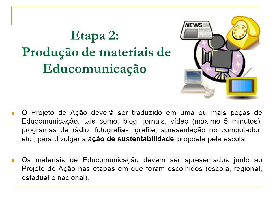 Etapa 2: Produção de materiais de Educomunicação O Projeto de Ação deverá ser traduzido em uma ou mais peças de Educomunicação, tais como: blog, jorna