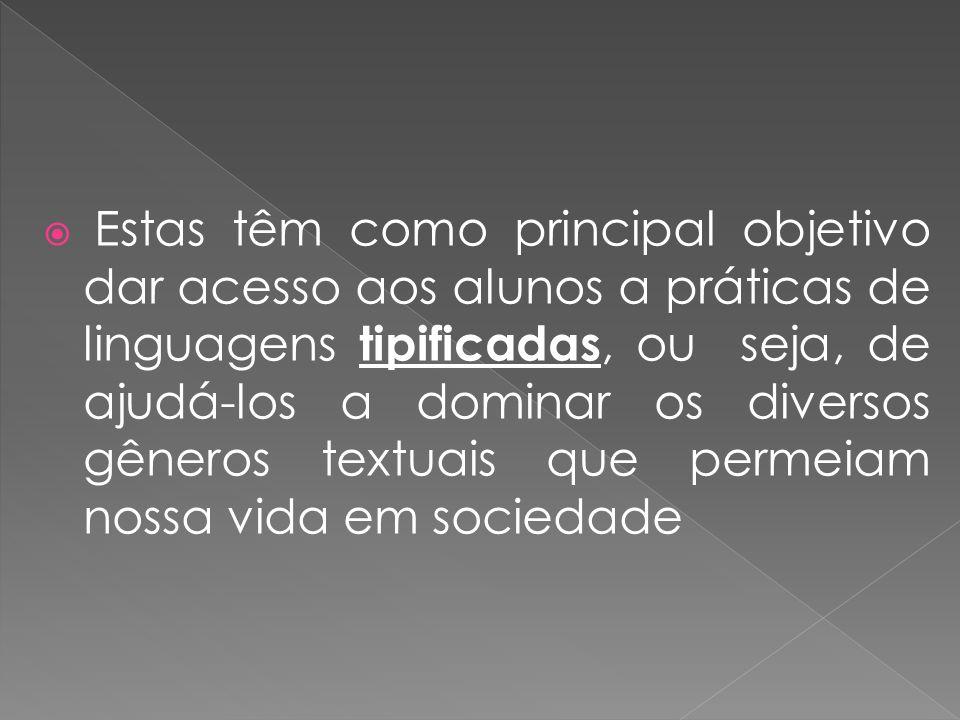 Estas têm como principal objetivo dar acesso aos alunos a práticas de linguagens tipificadas, ou seja, de ajudá-los a dominar os diversos gêneros text