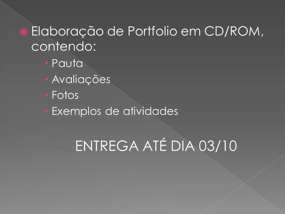Elaboração de Portfolio em CD/ROM, contendo: Pauta Avaliações Fotos Exemplos de atividades ENTREGA ATÉ DIA 03/10