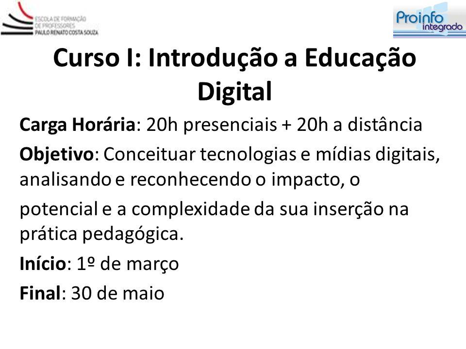 Curso I: Introdução a Educação Digital Carga Horária: 20h presenciais + 20h a distância Objetivo: Conceituar tecnologias e mídias digitais, analisando