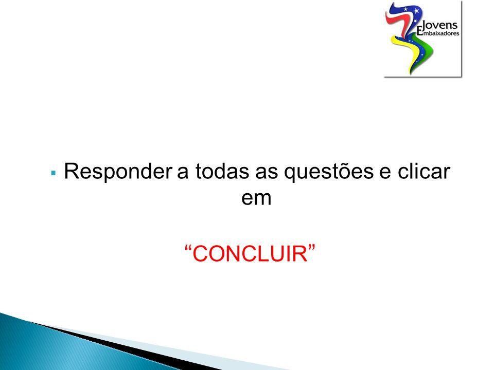 Responder a todas as questões e clicar em CONCLUIR