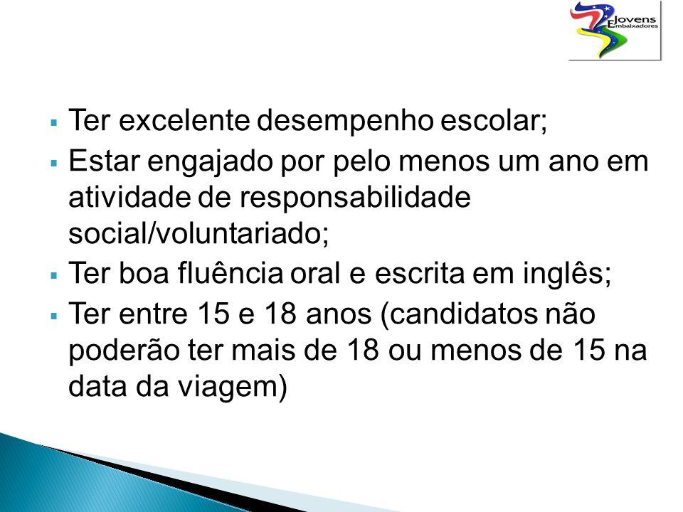 Ter excelente desempenho escolar; Estar engajado por pelo menos um ano em atividade de responsabilidade social/voluntariado; Ter boa fluência oral e escrita em inglês; Ter entre 15 e 18 anos (candidatos não poderão ter mais de 18 ou menos de 15 na data da viagem)