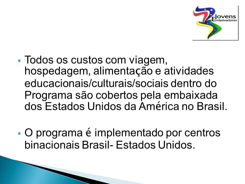 Todos os custos com viagem, hospedagem, alimenta ç ão e atividades educacionais/culturais/sociais dentro do Programa são cobertos pela embaixada dos Estados Unidos da Am é rica no Brasil.