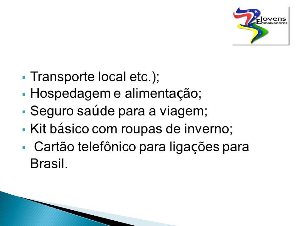 Transporte local etc.); Hospedagem e alimenta ç ão; Seguro sa ú de para a viagem; Kit b á sico com roupas de inverno; Cartão telefônico para liga ç ões para Brasil.