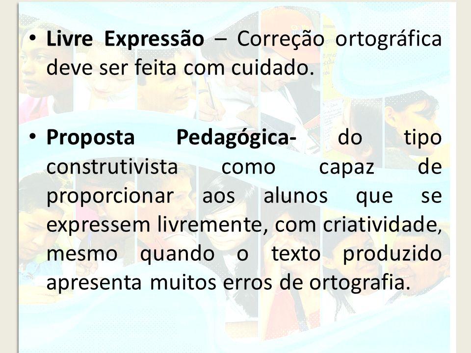 Livre Expressão – Correção ortográfica deve ser feita com cuidado. Proposta Pedagógica- do tipo construtivista como capaz de proporcionar aos alunos q