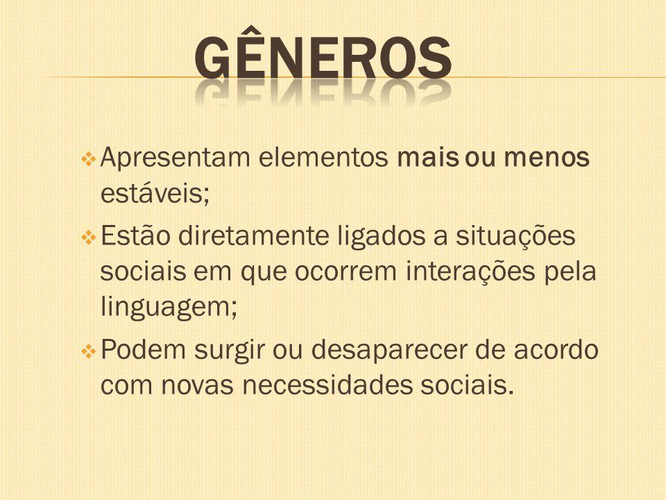 Apresentam elementos mais ou menos estáveis; Estão diretamente ligados a situações sociais em que ocorrem interações pela linguagem; Podem surgir ou d
