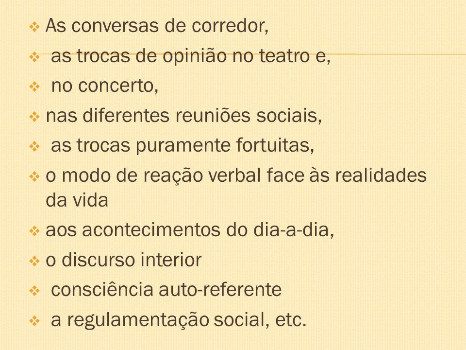 As conversas de corredor, as trocas de opinião no teatro e, no concerto, nas diferentes reuniões sociais, as trocas puramente fortuitas, o modo de rea