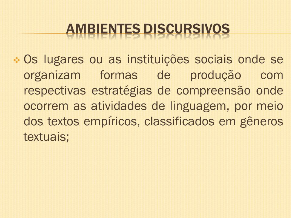 Os lugares ou as instituições sociais onde se organizam formas de produção com respectivas estratégias de compreensão onde ocorrem as atividades de li