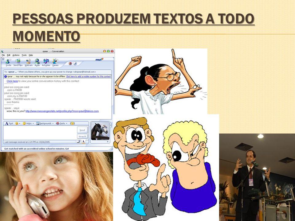 PESSOAS PRODUZEM TEXTOS A TODO MOMENTO