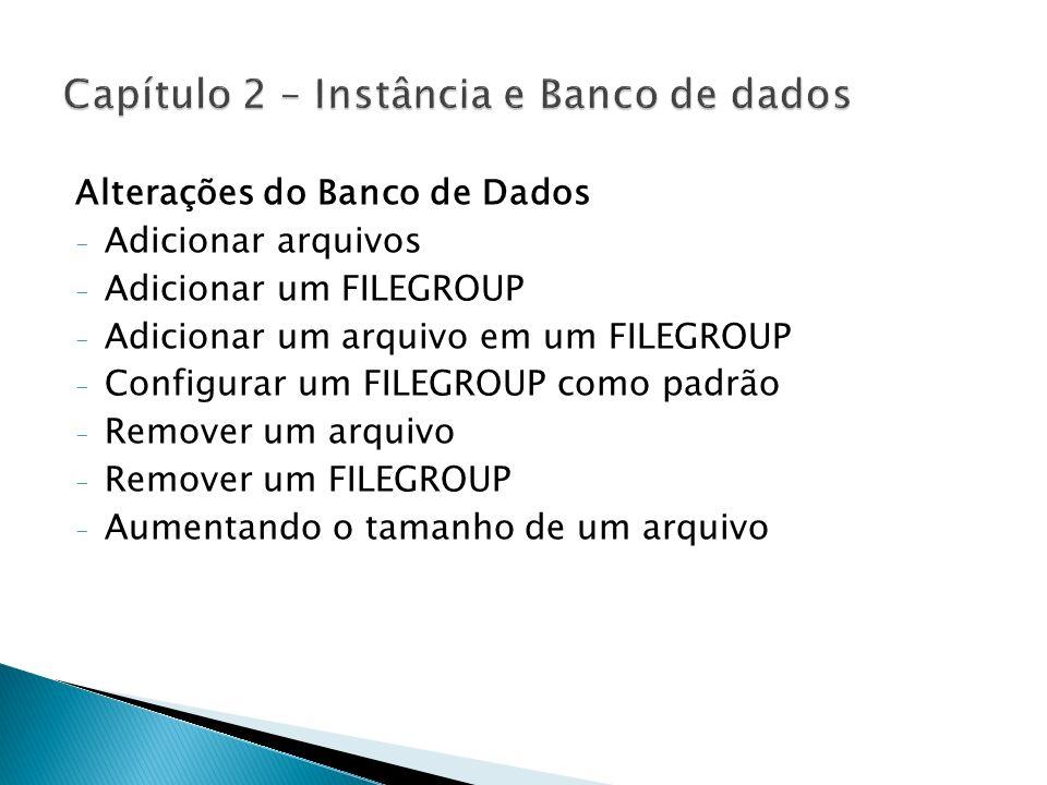 Alterações do Banco de Dados - Adicionar arquivos - Adicionar um FILEGROUP - Adicionar um arquivo em um FILEGROUP - Configurar um FILEGROUP como padrã