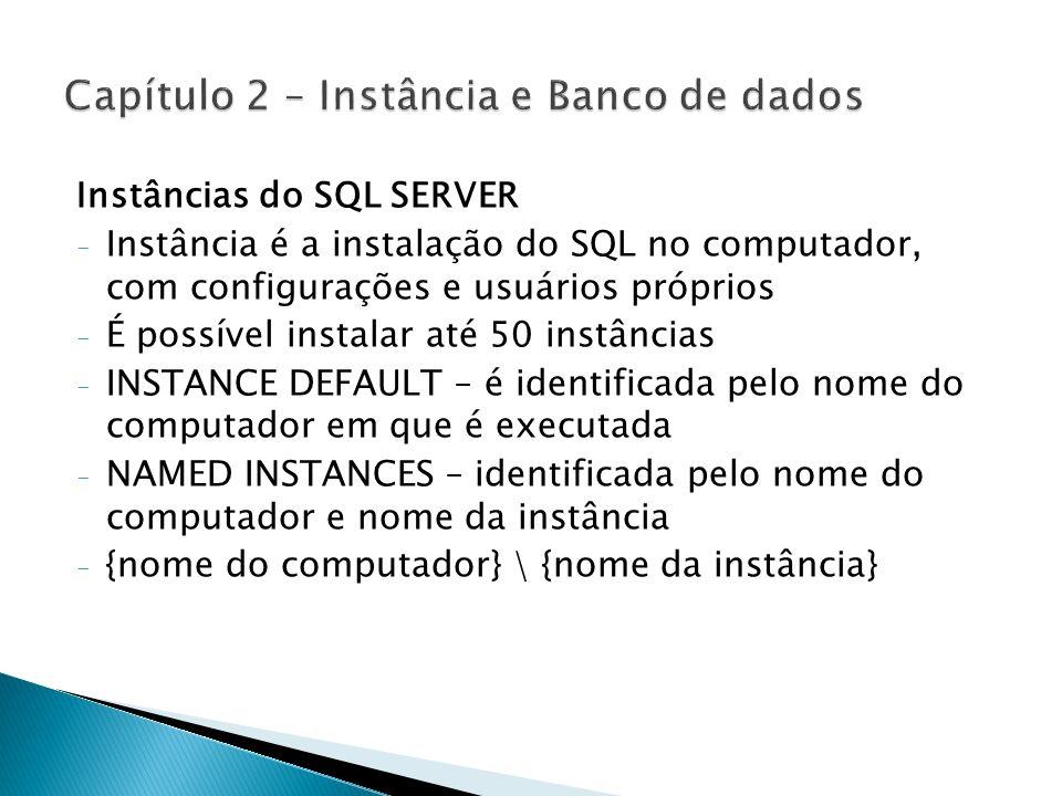 Instâncias do SQL SERVER - Instância é a instalação do SQL no computador, com configurações e usuários próprios - É possível instalar até 50 instância