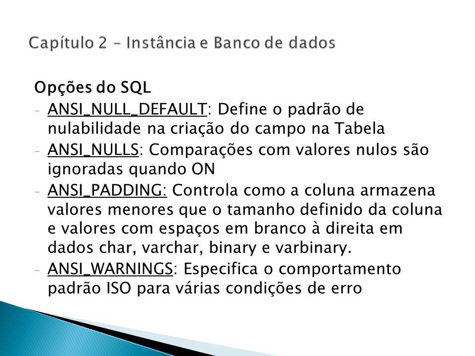 Opções do SQL - ANSI_NULL_DEFAULT: Define o padrão de nulabilidade na criação do campo na Tabela - ANSI_NULLS: Comparações com valores nulos são ignor
